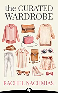 The Curated Wardrobe: A Stylist's Secrets to Going Beyond the Basic Capsule Wardrobe to Effortless Personal Style