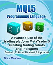 MQL5 programming language. Advanced use of the trading platform MetaTrader 5. Second Edition, Revised & Updated: Creating trading robots and indicators (English Edition)