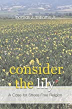 Consider the Lily: A Case for Stress-Free Religion