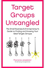 Target Groups Untangled: The Small Business & Entrepreneur's Guide to Finding and Knowing Your Ideal Target Groups (Marketing Untangled Book 2) Kindle Edition