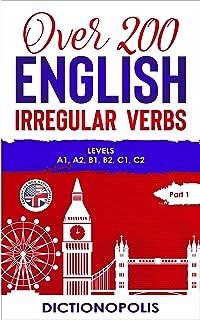 Over 200 English Irregular Verbs: Part 1: Levels A1, A2, B1, B2, C1, C2