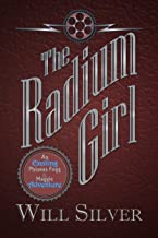 The Radium Girl: An Exciting Phineas Fogg and Maggie Adventure (The Extraordinary Adventures of Phineas Fogg & Maggie Book 3)