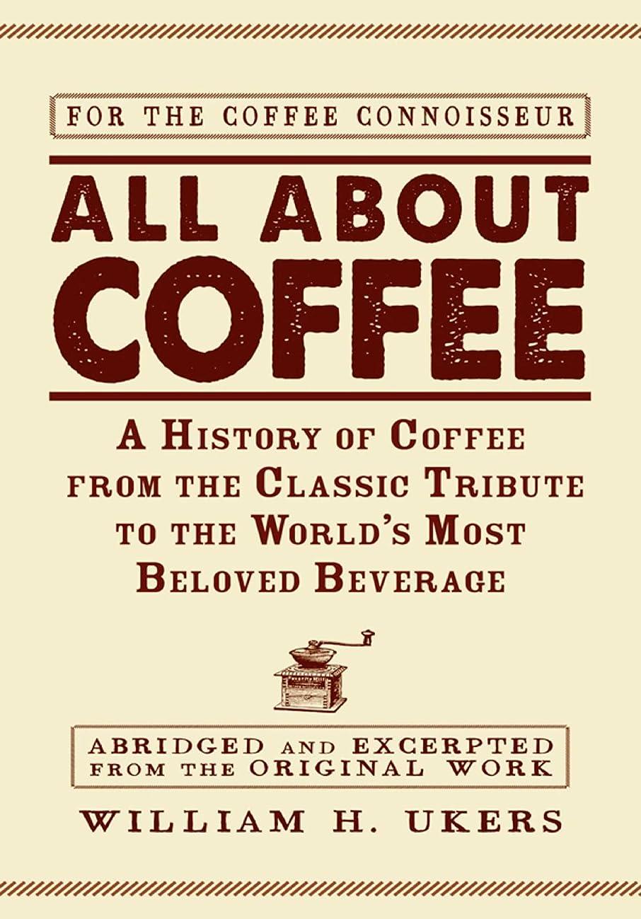 死ぬ簡単な緯度All about Coffee: A History of Coffee from the Classic Tribute to the World's Most Beloved Beverage (English Edition)
