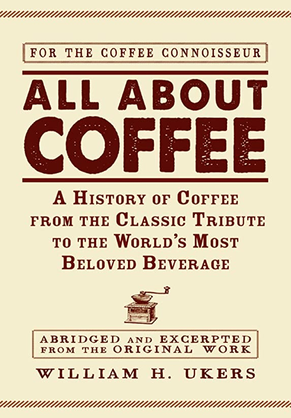 ノイズスイ提唱するAll about Coffee: A History of Coffee from the Classic Tribute to the World's Most Beloved Beverage (English Edition)