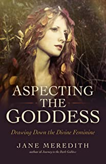 Aspecting the Goddess: Drawing Down the Divine Feminine