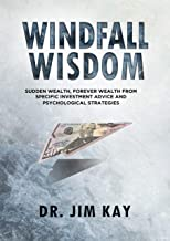Windfall Wisdom: Sudden Wealth, Forever Wealth from specific investment advice and psychological strategies