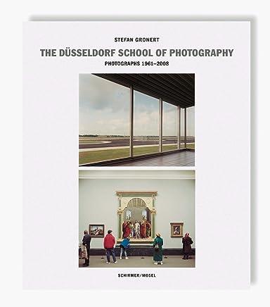 The Düsseldorf School of Photography: Photographs 1961-2008