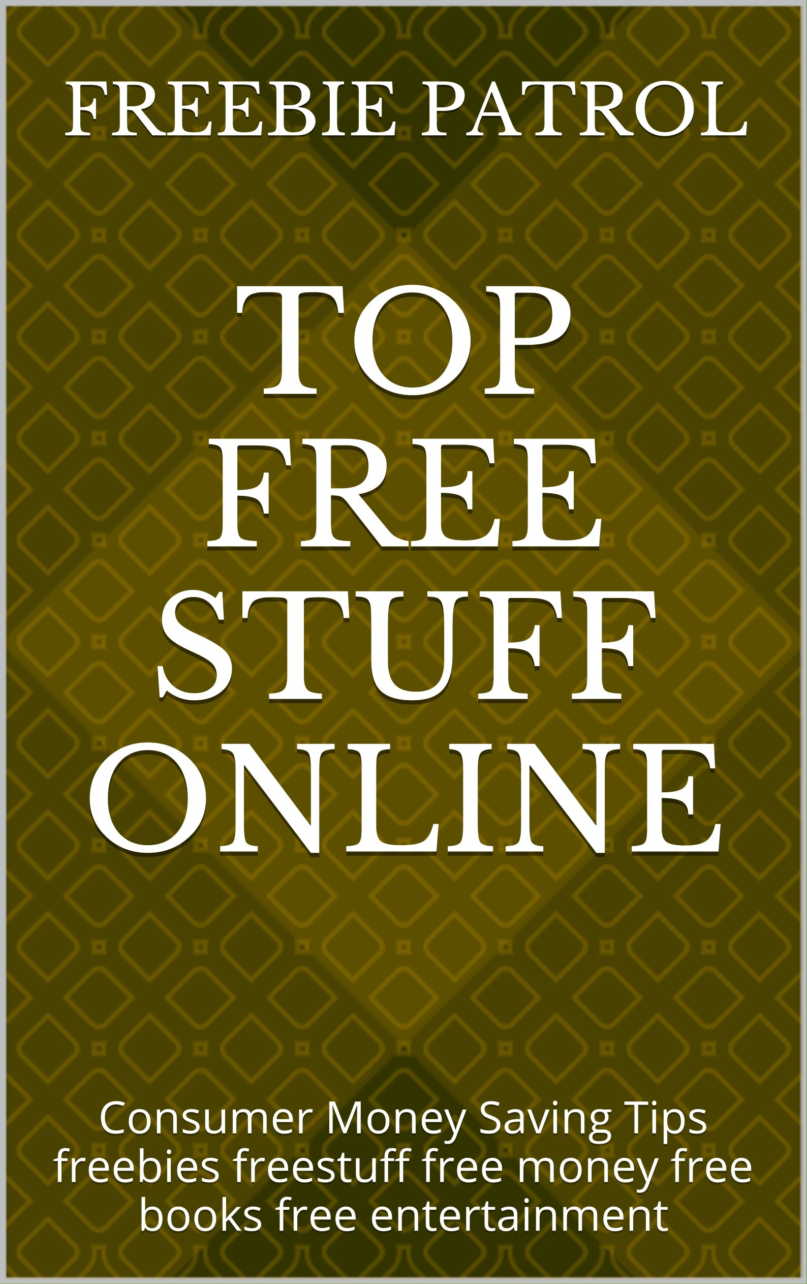 Top Free Stuff Online: Consumer Money Saving Tips freebies freestuff free money free books free entertainment (English Edi...