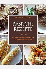 Basische Rezepte: Basische und basenüberschüssige Rezepte zum Kombinieren Kindle Ausgabe