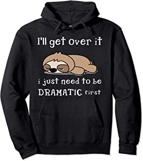 Sloth I'll get over it just need to be dramatic first Pullover Hoodie