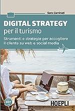 Scaricare Libri Digital strategy per il turismo. Strumenti e strategie per accogliere il cliente su web e social media PDF