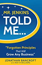 Mr. Jenkins Told Me... Forgotten Principles That Will Grow Any Business