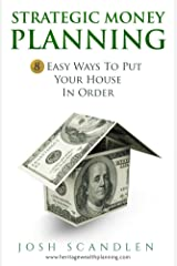 Strategic Money Planning: 8 Easy Ways To Put Your House In Order (Scandlen Sustainable Wealth Series Book 1) Kindle Edition