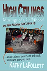High Ceilings: Musings of a Childhood and Why Kathleen Can't Grow Up Kindle Edition