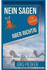 Nein Sagen - Aber richtig - Für Anfänger: Sich behaupten ohne Krieg (Jörg Piesker Ratgeber 2) Kindle Ausgabe