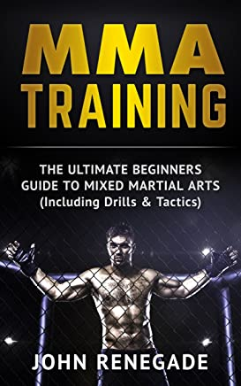 MMA Training: The Ultimate Beginners Guide To Mixed Martial Arts (Including Drills & Tactics) (MMA, Martial Arts, Self Defense, BJJ) (English Edition)