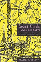 Avant-Garde Fascism: The Mobilization of Myth, Art, and Culture in France, 1909–1939