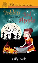 Bobbin' For One Bad Apple (A Willow Crier Cozy Mystery Book 5) (Willow Crier Cozy Mysteries)