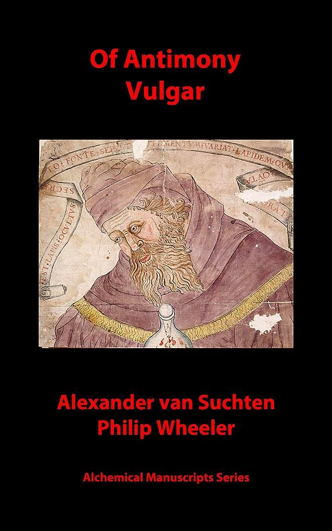 関税少ない増幅するOf Antimony Vulgar (Alchemical Manuscripts Book 13) (English Edition)