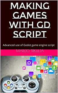 Making games with GD Script: Advanced use of Godot game engine script