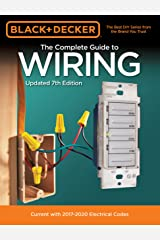 Black & Decker The Complete Guide to Wiring, Updated 7th Edition: Current with 2017-2020 Electrical Codes (Black & Decker Complete Guide) Kindle Edition