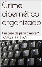 Crime cibernético organizado: Um caso de pânico moral?