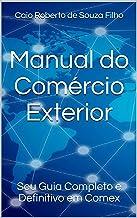 Manual do Comércio Exterior: Seu Guia Completo e Definitivo em Comex (Portuguese Edition)