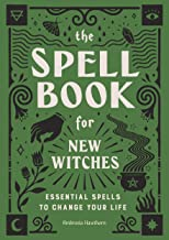 The Spell Book for New Witches: Essential Spells to Change Your Life PDF