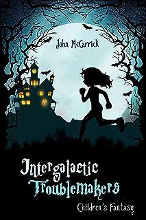 Intergalactic Troublemakers (Children's Fantasy Book 1)
