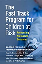 The Fast Track Program for Children at Risk: Preventing Antisocial Behavior