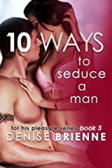 10 Ways To Seduce A Man - How To Be Seductive And Turn A Man On (For His Pleasure Series Book 3) Kindle Edition