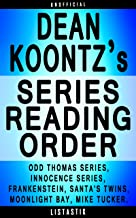 Dean Koontz Series Reading Order: Series List - In Order: Odd Thomas series, Frankenstein series, Innocence series, Santa's Twins, Moonlight Bay, Mike Tucker (Listastik Series Reading Order Book 17)