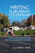 Writing Suburban Citizenship: Place-Conscious Education and the Conundrum of Suburbia (Writing, Culture, and Community Pra...