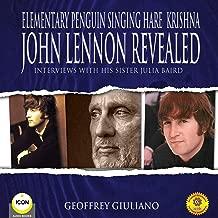 Elementary Penguin Singing Hare Krishna John Lennon Revealed: Interviews with His Sister Julia Baird