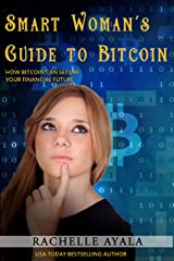 Smart Woman's Guide to Bitcoin: How Bitcoin Can Secure Your Financial Future (Smart Woman's Series Book 1) Kindle Edition