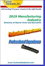 2019 Manufacturing Industry Directory of Search Firms and Recruiters : Job Hunting? Get Your Resume in the Right Hands