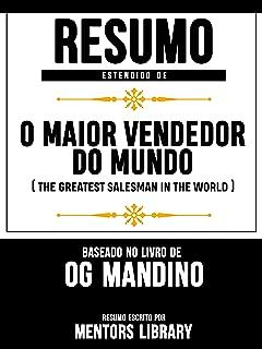 Resumo Estendido De O Maior Vendedor do Mundo (The Greatest Salesman In the World) – Baseado No Livro De Og Mandino (Portuguese Edition)