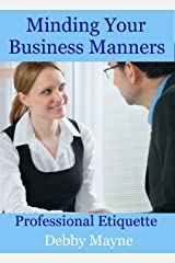 Minding Your Business Manners: Professional Etiquette Kindle Edition