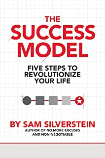 The Success Model: Five Steps to Revolutionize Your Life (No More Excuses Series)