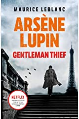 Arsène Lupin, Gentleman-Thief: the inspiration behind the hit Netflix TV series, LUPIN Kindle Edition
