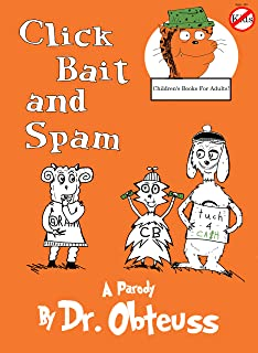 Click Bait and Spam: A parody by Dr. Obteuss (Children's Books for Adults Book 1)