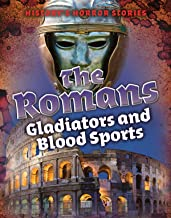 The Romans: Gladiators and Blood Sports (History's Horror Stories)