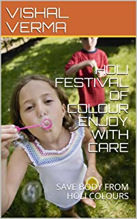 HOLI FESTIVAL OF COLOUR ENJOY WITH CARE: SAVE BODY FROM HOLI COLOURS