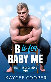 B is for Baby Me (Classes in Kink Book 1)