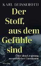 Der Stoff, aus dem Gefühle sind: Über den Ursprung menschlicher Emotionen (German Edition)