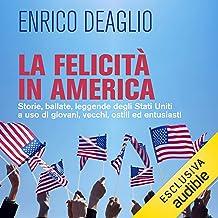 La felicità in America: Storie, ballate, leggende degli Stati Uniti a uso di giovani, vecchi, ostili ed entusiasti