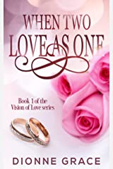 When Two Love As One (The Vision Of Love Series Book 1) Kindle Edition