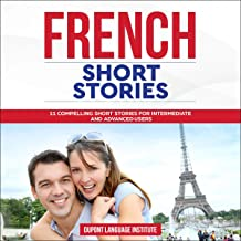 French Short Stories: 11 Compelling Short Stories for Intermediate and Advanced Users