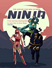 The Step-by-Step Way to Draw Ninja: A Fun and Easy Drawing Book to Learn How to Draw Ninja