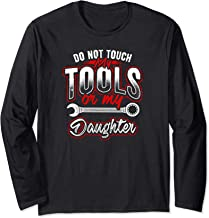 Dad Daughter Gift Mechanic Don't Touch My Tools Long Sleeve T-Shirt